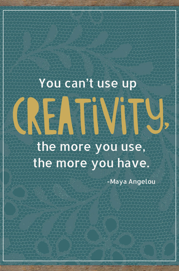 You can't use up creativity quote